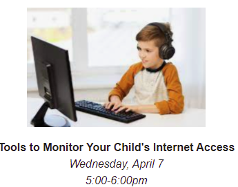 April 7:  5-6:00;  Tools to monitor your child's internet access